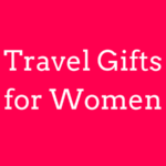 15 Best Travel Gifts for Women